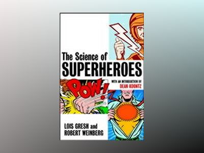 The Science of Superheroes av Lois H. Gresh