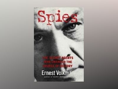 Spies - the secret agents who changed the course of history av Ernest Volkman