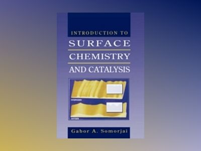 Introduction to Surface Chemistry and Catalysis av Gabor A. Somorjai