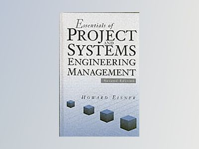 Essentials of Project and Systems Engineering Management, 2nd Edition av Howard Eisner