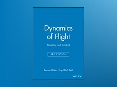 Dynamics of Flight: Stability and Control, 3rd Edition av Bernard Etkin