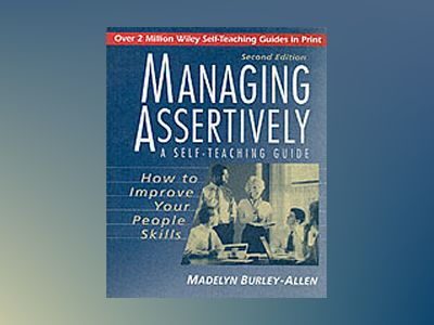 Managing Assertively: How to Improve Your People Skills: A Self-Teaching Gu av Madelyn Burley-Allen