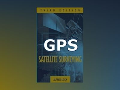 GPS Satellite Surveying, 3rd Edition av Alfred Leick