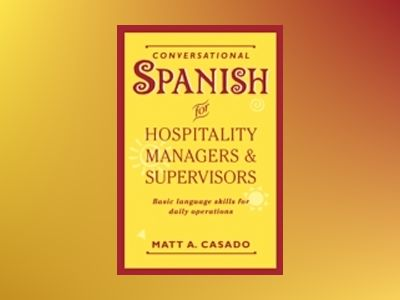 Conversational Spanish for Hospitality Managers and Supervisors: Basic Lang av Matt A. Casado