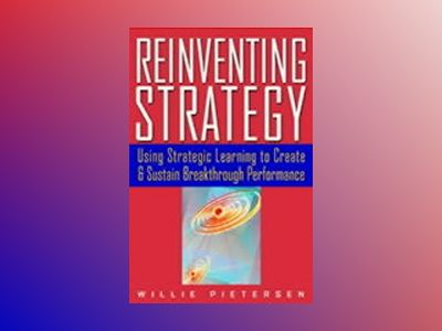 Reinventing Strategy: Using Strategic Learning to Create and Sustain Breakt av Willie Pietersen