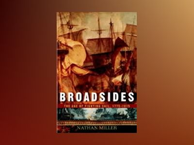Broadsides: The Age of Fighting Sail, 1775-1815 av Nathan Miller