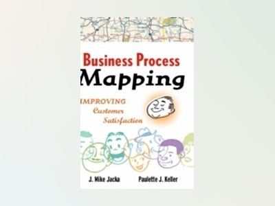 Business Process Mapping: Improving Customer Satisfaction av J. Mike Jacka