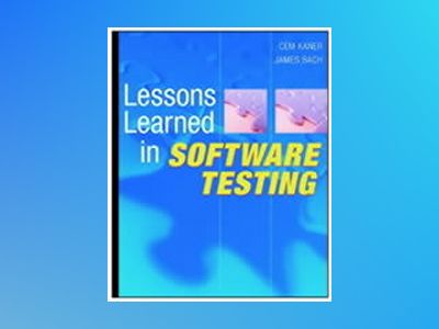 Lessons Learned in Software Testing: A Context-Driven Approach av Cem Kaner