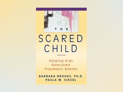 The Scared Child: Helping Kids Overcome Traumatic Events av Barbara Brooks