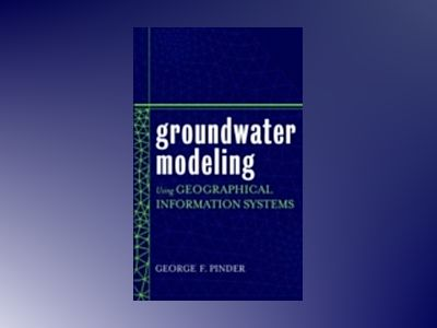 Groundwater Modeling Using Geographical Information Systems av George F. Pinder
