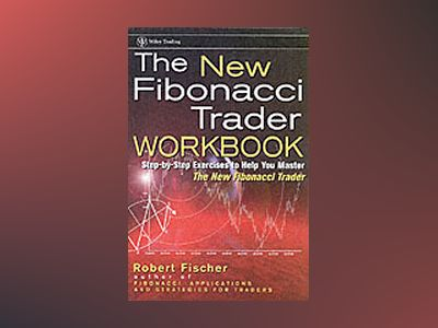 The New Fibonacci Trader: Tools and Strategies for Trading Success, Workboo av Robert Fischer