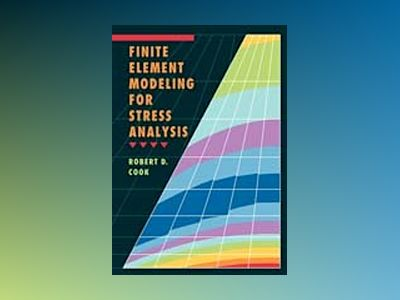 Finite Element Modeling for Stress Analysis av Robert D. Cook