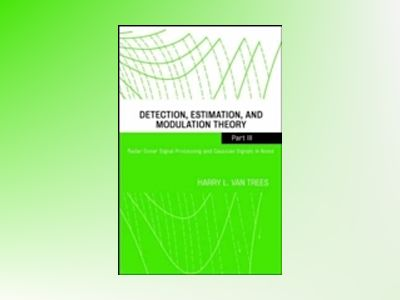 Detection, Estimation, and Modulation Theory, Four-Volume Set, Part III, Ra av Harry L. Van Trees
