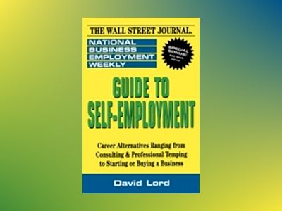 Guide to Self-Employment: A Round-up of Career Alternatives Ranging from Co av National Business Employment Weekly