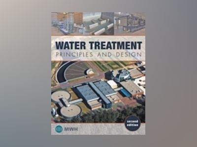 Water Treatment: Principles and Design, 2nd Edition av MWH