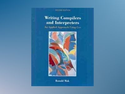 Writing Compilers and Interpreters, 2nd Edition av Ronald Mak
