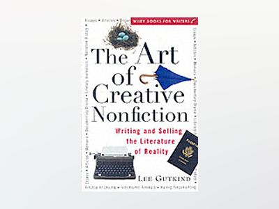 The Art of Creative Nonfiction: Writing and Selling the Literature of Reali av Lee Gutkind