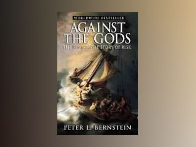 Against the Gods: The Remarkable Story of Risk av Peter L. Bernstein