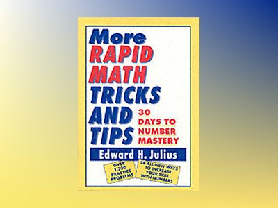 More Rapid Math: Tricks and Tips: 30 Days to Number Mastery av Edward H. Julius
