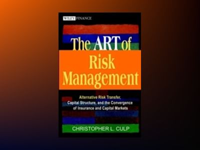 The ART of Risk Management: Alternative Risk Transfer, Capital Structure, a av Christopher L. Culp