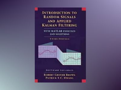 Introduction to random signals and applied kalman filtering with matlab exe av Patrick Y.c. Hwang
