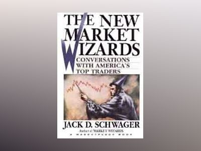 The New Market Wizards: Conversations with America's Top Traders av Jack D. Schwager
