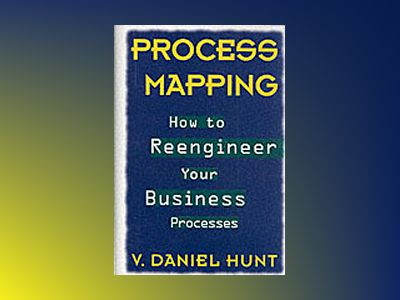 Process Mapping: How to Reengineer Your Business Processes av V. Daniel Hunt