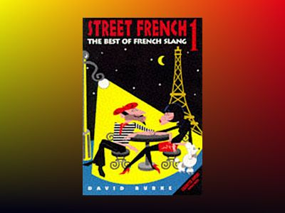 Street French 1: The Best of French Slang av David Burke