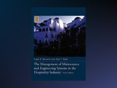 The Management of Maintenance and Engineering Systems in the Hospitality In av Frank D. Borsenik