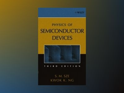 Physics of Semiconductor Devices, 3rd Edition av Simon M. Sze