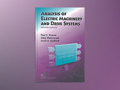 Analysis of Electric Machinery and Drive Systems, 2nd Edition av Paul C. Krause