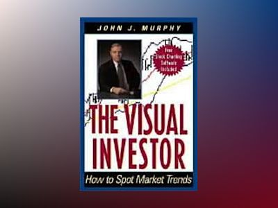 The Visual Investor: How to Spot Market Trends av John J. Murphy
