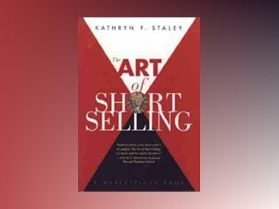 The Art of Short Selling av Kathryn F. Staley