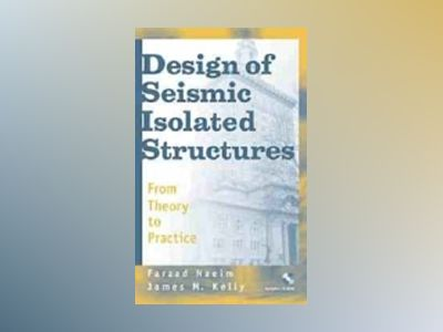 Design of Seismic Isolated Structures: From Theory to Practice av Farzad Naeim