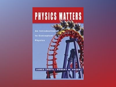 Physics Matters: An Introduction to Conceptual Physics av James Trefil