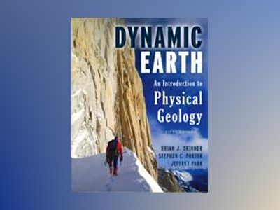 The Dynamic Earth: An Introduction to Physical Geology, 5th Edition av Brian J. Skinner