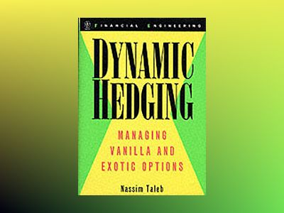 Dynamic Hedging: Managing Vanilla and Exotic Options av Nassim Nicholas Taleb