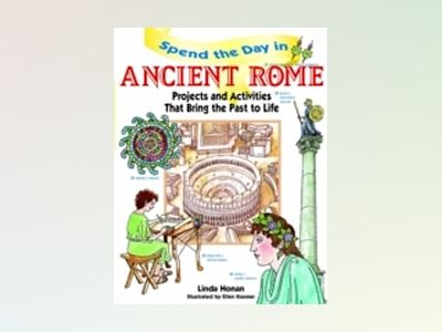 Spend the Day in Ancient Rome: Projects and Activities that Bring the Past av Linda Honan