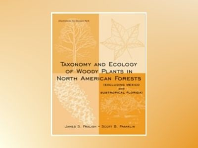 Taxonomy and Ecology of Woody Plants in North American Forests : (Excluding av James S. Fralish