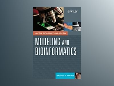A Cell Biologist's Guide to Modeling and Bioinformatics av Raquell M. Holmes