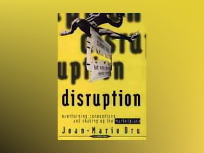Disruption: Overturning Conventions and Shaking Up the Marketplace av Jean-Marie Dru