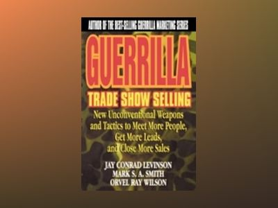 Guerrilla Trade Show Selling: New Unconventional Weapons and Tactics to Mee av Conrad Levinson