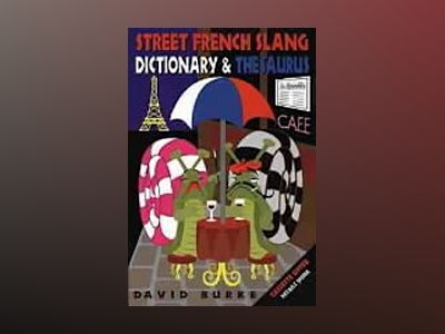 Street French Slang Dictionary & Thesaurus av David Burke