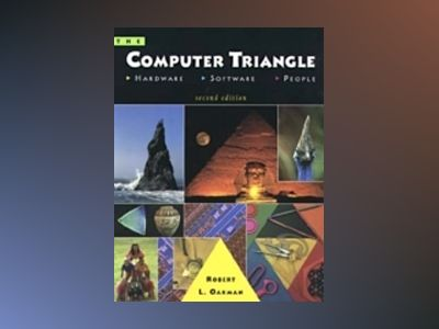 The Computer Triangle: Hardware, Software, People, 2nd Edition av Robert L. Oakman