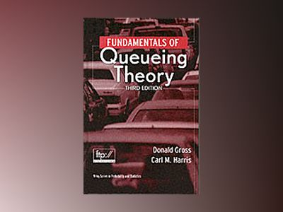 Fundamentals of Queueing Theory, 3rd Edition av Donald Gross