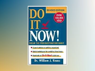 Do it now - break the procrastination habit av William J. Knaus