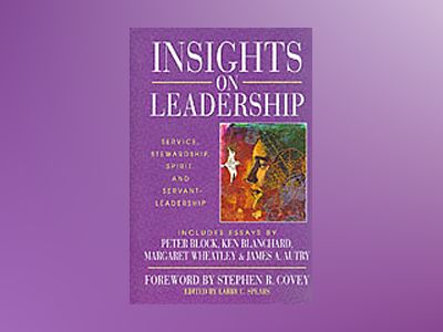 Insights on Leadership: Service, Stewardship, Spirit, and Servant-Leadershi av Larry C. Spears