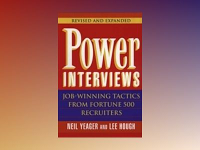 Power Interviews: Job-Winning Tactics from Fortune 500 Recruiters, Revised av Neil M. Yeager