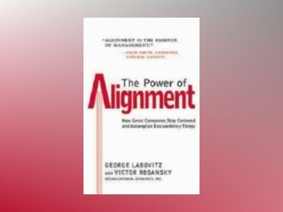 The Power of Alignment: How Great Companies Stay Centered and Accomplish Ex av George Labovitz