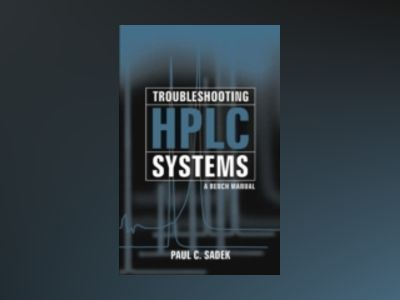 Troubleshooting HPLC Systems: A Bench Manual av Paul C. Sadek